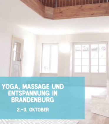 Last Call: NOURISH YOURSELF – Yoga, Massage & Entspannung in Brandenburg